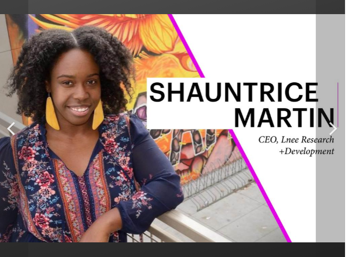 smiling Black woman in chest-up profile photo, black text across right side of photo reads: SHAUNTRICE MARTIN CEO, Lnee Research + Development